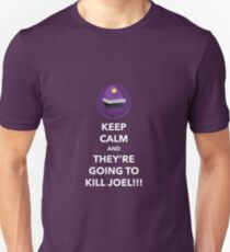 THEY'RE GOING TO KILL JOEL!!! Unisex T-Shirt