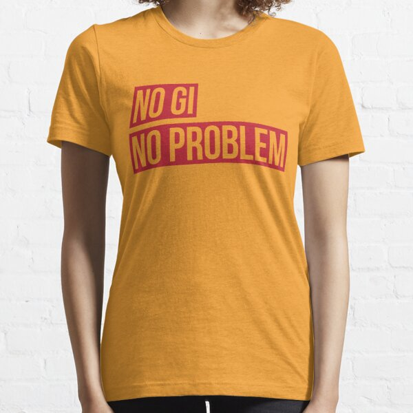 No Gi, No Problem Essential T-Shirt