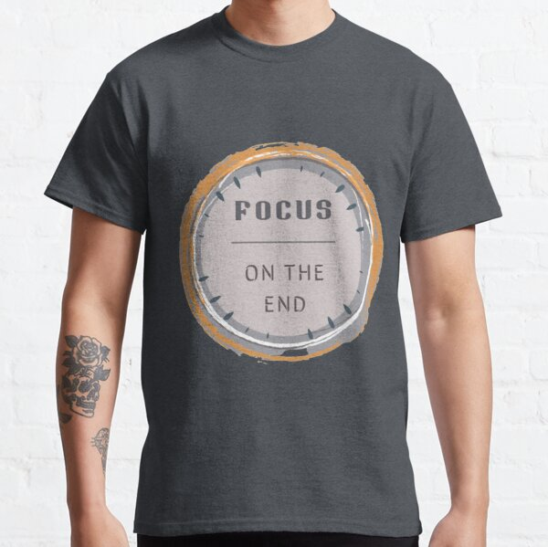 Focus on the end Classic T-Shirt