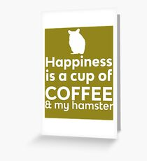 Happiness Coffee & My Hamster Greeting Card