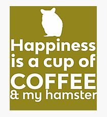 Happiness Coffee & My Hamster Photographic Print
