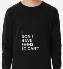 I Don't Have Evens to Can't - Ver 1 Lightweight Sweatshirt