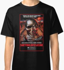 Say You Love Satan 80s Horror Podcast - Burial Ground Classic T-Shirt
