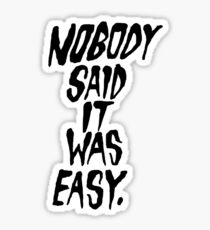 Nobody Said It Was Easy Sticker