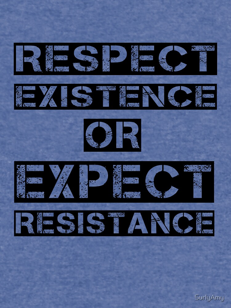 Respect existence or expect resistance by SurlyAmy