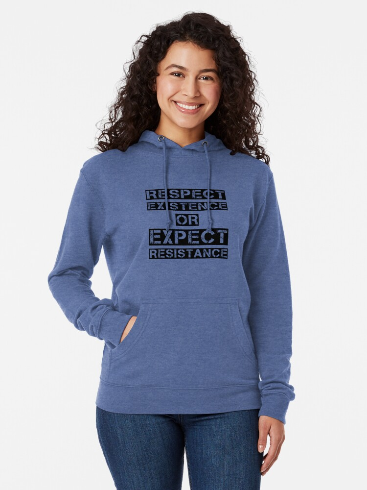 Alternate view of Respect existence or expect resistance Lightweight Hoodie
