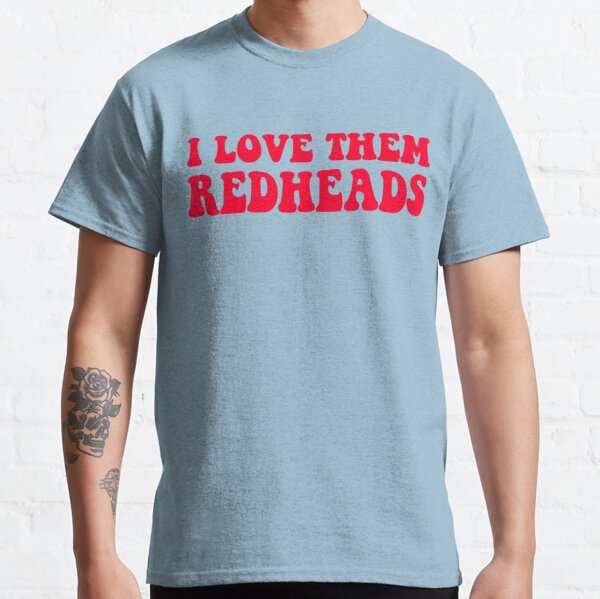 Dazed And Confused - I Love Them Redheads Classic T-Shirt