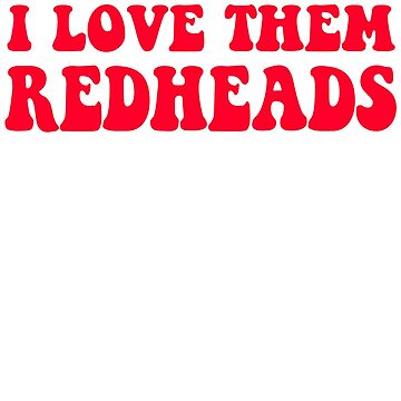 Dazed And Confused - I Love Them Redheads by movie-shirts