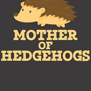 Mother of Hedgehogs T Shirt by bitsnbobs
