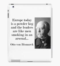 Europe Today Is A Powder Keg - Bismarck iPad Case/Skin