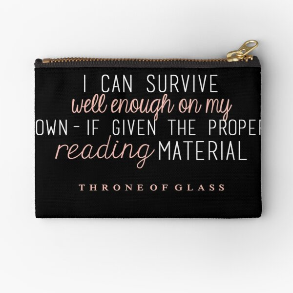 """""""I can survive well enough on my own - if given the proper reading material."""" Zipper Pouch"""