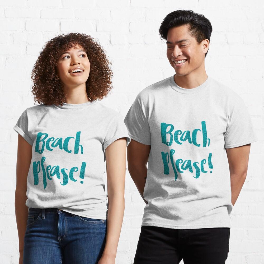 Beach Please! Camiseta clásica