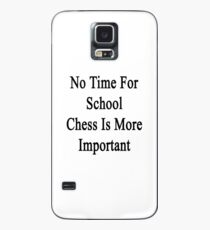 No Time For School Chess Is More Important  Case/Skin for Samsung Galaxy