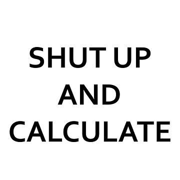 Shut up and calculate - Richard Feynman/David Mermin (Black) by Weedlogger