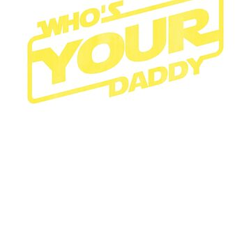 Sci Fi Who's Your Daddy by apalooza