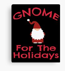 Gnome for the Holidays Shirt Funny Cute Christmas Tee Canvas Print