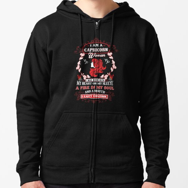 Capricorn woman with my heart on my sleeve a fire in my soul and a mouth Zipped Hoodie