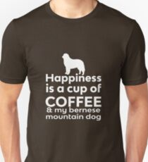Happiness is a cup of Coffee & my Bernese Mountain Dog T-Shirt