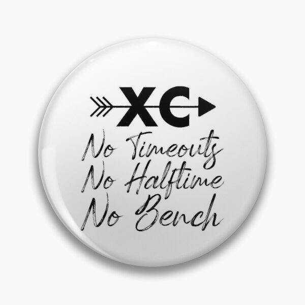 XC No Timeouts, No Halftime, No Bench - Funny Cross Country Pin
