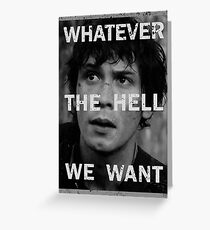 Bellamy - The 100 - Whatever the hell we want Greeting Card