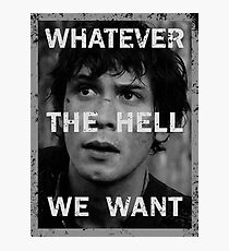 Bellamy - The 100 - Whatever the hell we want Photographic Print