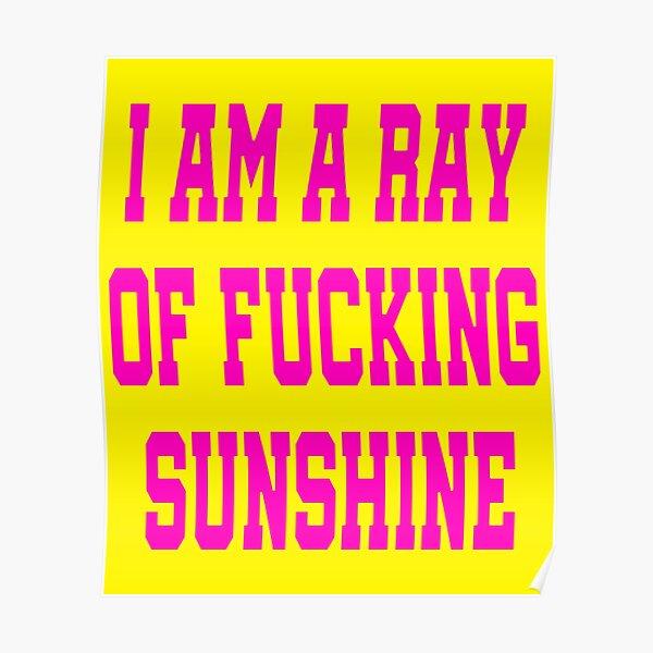 I Am A Ray Of Fucking Sunshine - I'm a Ray Of Sunshine Funny Davina McCall Poster