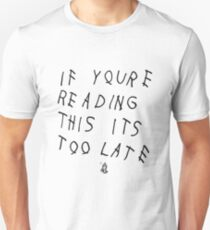 If You're Reading This Its Too Late T-Shirt