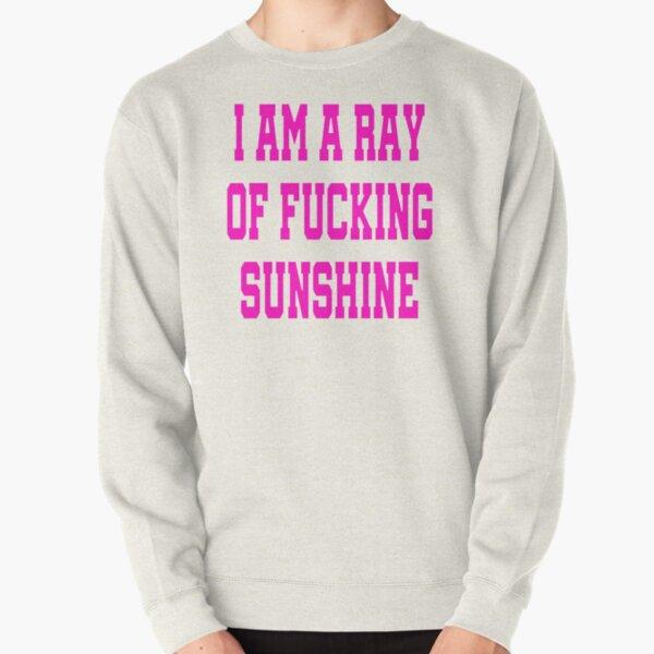 I Am A Ray Of Fucking Sunshine - I'm a Ray Of Sunshine Funny Davina McCall Pullover Sweatshirt