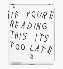 If You're Reading This Its Too Late iPad Case/Skin