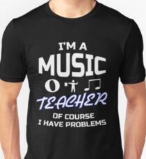 I'm a Music Teacher, of course i have problems funny School T-Shirt Unisex T-Shirt