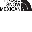 Proud Snow Mexican by theyellowsnowco