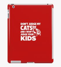 Don't Judge My Cats & I Won't Judge Your Kids iPad Case/Skin