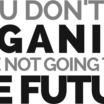 If You Don't Like Veganism, You're Not Going To Like The Future by Cosmicblueprint