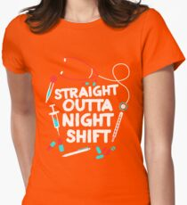 Straight Outta Night Shift Shirt - Night Shift  Womens Fitted T-Shirt