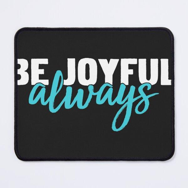 Be joyful always Mouse Pad