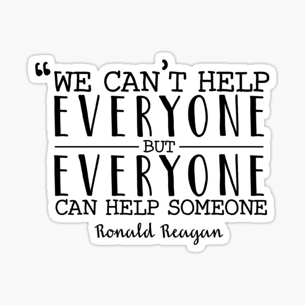 Everyone Can Help Someone - Reagan Quote Sticker