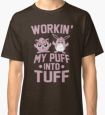 Workin' My Puff into Tuff Classic T-Shirt