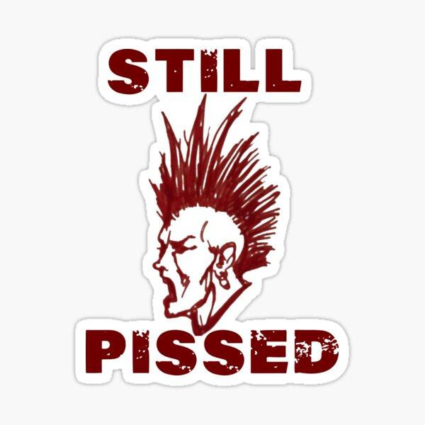 Still Pissed Sticker