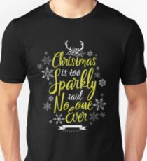 Christmas is too sparkly Said No One Ever Holiday Xmas Unisex T-Shirt
