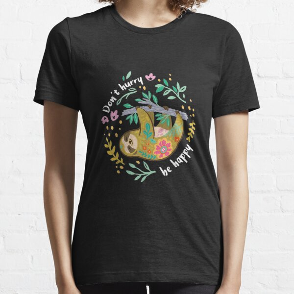 Dont Hurry Be Happy Cute Lazy Funny Sloth Essential T-Shirt