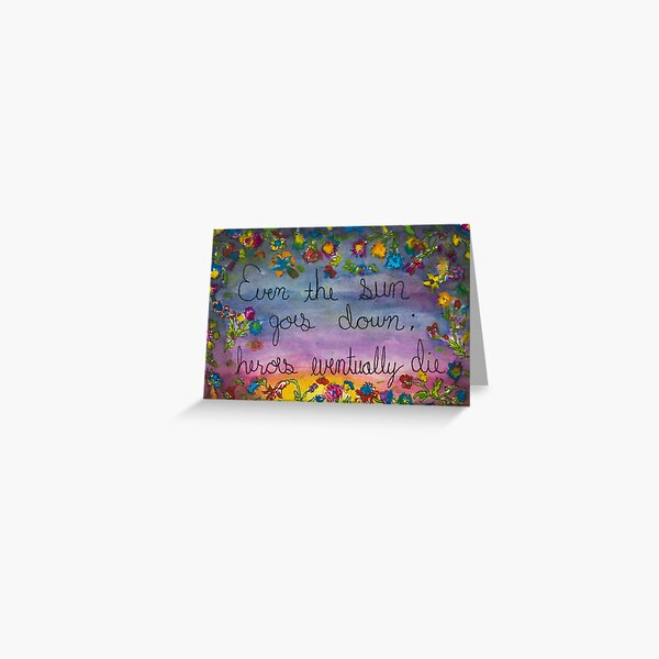 Even the sun goes down; heroes eventually die Greeting Card