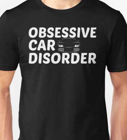 Obsessive Car Disorder - OCD Just One More Car Unisex T-Shirt
