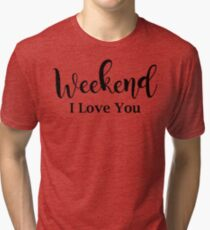 Love On The Weekend Tri-blend T-Shirt