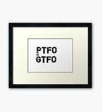 PTFO or GTFO Framed Print