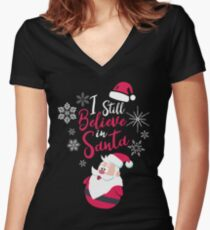 I Still Believe in Santa Holiday Spirit Christmas Women's Fitted V-Neck T-Shirt