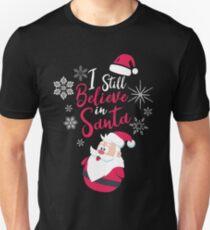 I Still Believe in Santa Holiday Spirit Christmas Unisex T-Shirt