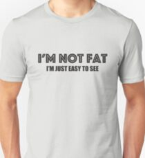 I'M NOT FAT, I'M JUST EASY TO SEE Unisex T-Shirt
