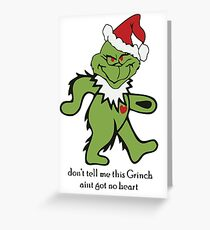 Don't Tell me this Grinch aint got no heart Greeting Card