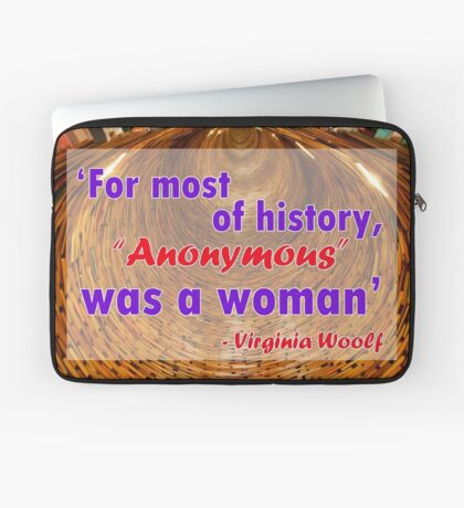 For most of history, Anonymous was a woman - Virginia Woolf Quote Laptop Sleeve