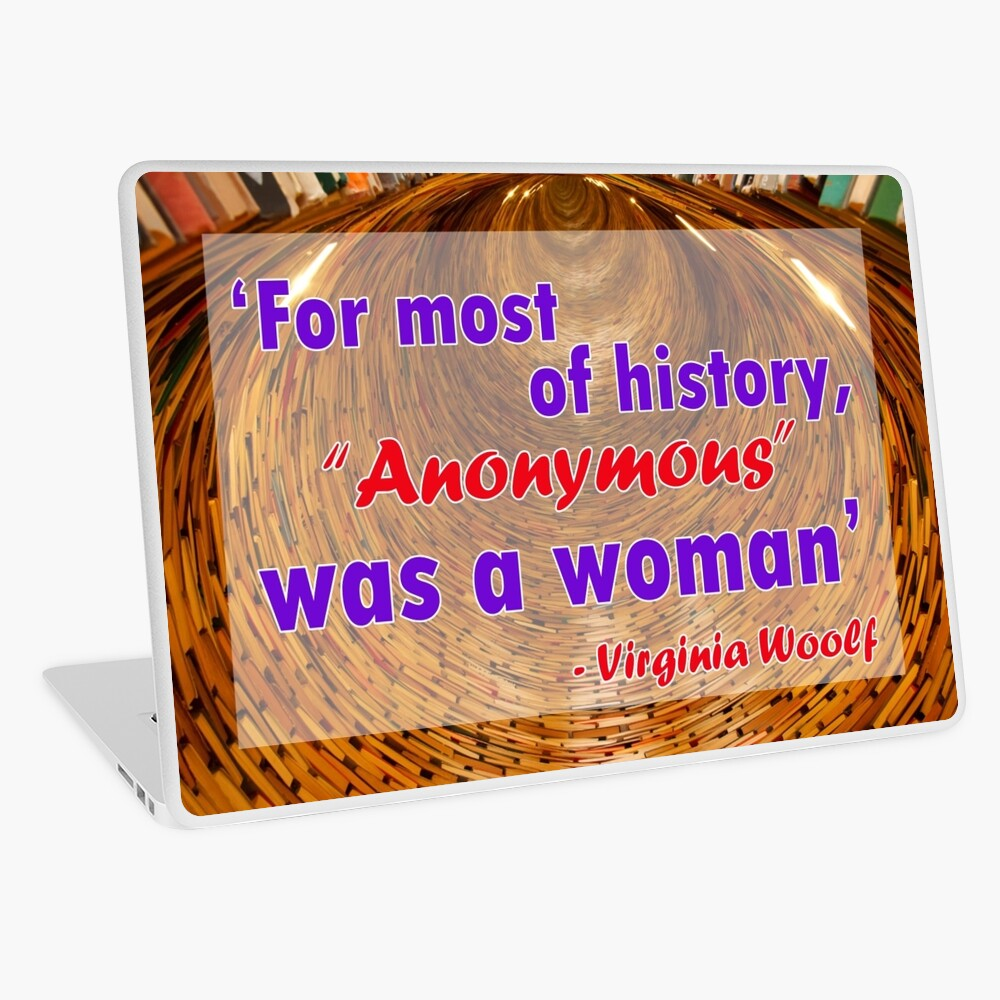 For most of history, Anonymous was a woman - Virginia Woolf Quote Laptop Skin